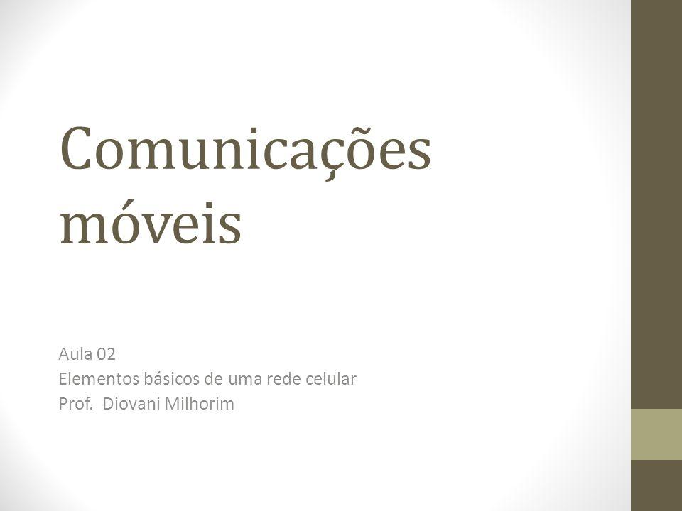 Aula 02 Elementos básicos de uma rede celular Prof. Diovani Milhorim