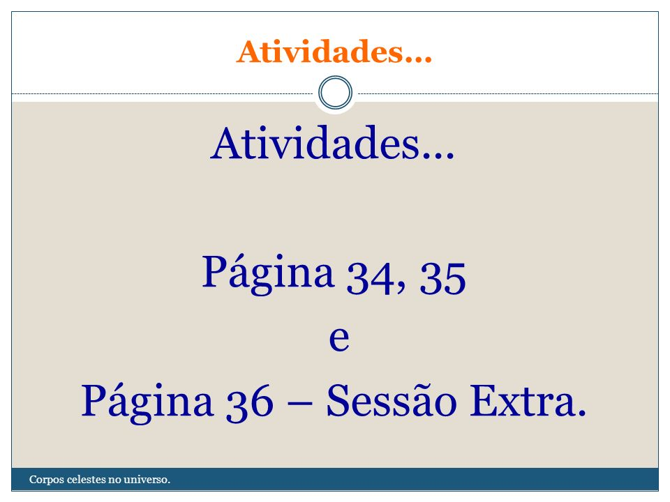 Atividades... Página 34, 35 e Página 36 – Sessão Extra.