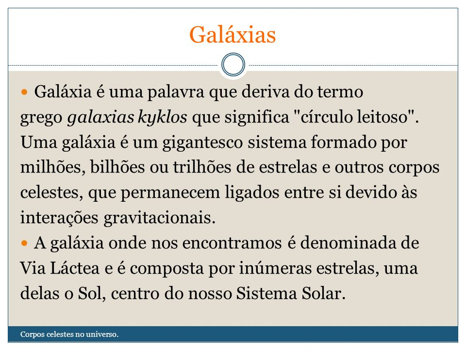 Galáxias Galáxia é uma palavra que deriva do termo