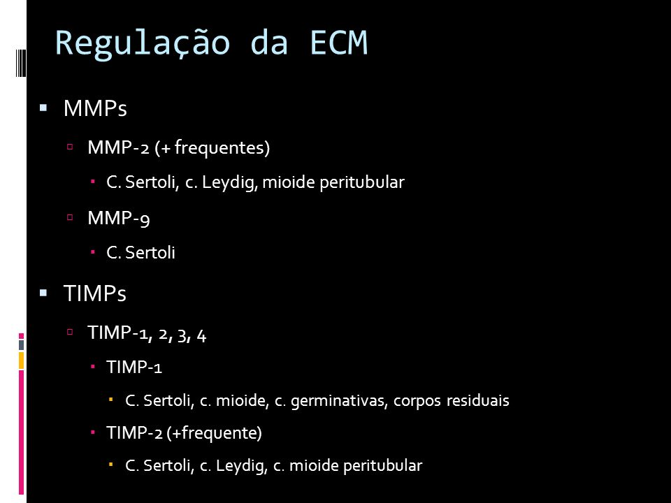 Regulação da ECM MMPs TIMPs MMP-2 (+ frequentes) MMP-9 TIMP-1, 2, 3, 4