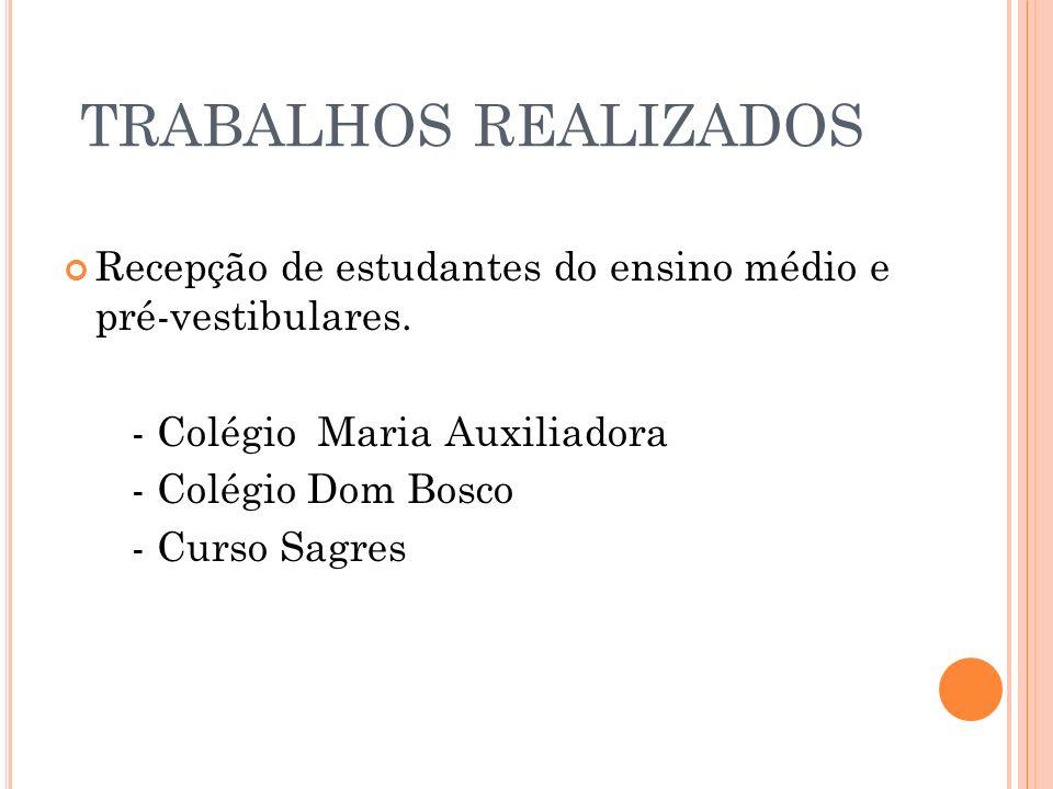TRABALHOS REALIZADOS Recepção de estudantes do ensino médio e pré-vestibulares. - Colégio Maria Auxiliadora.