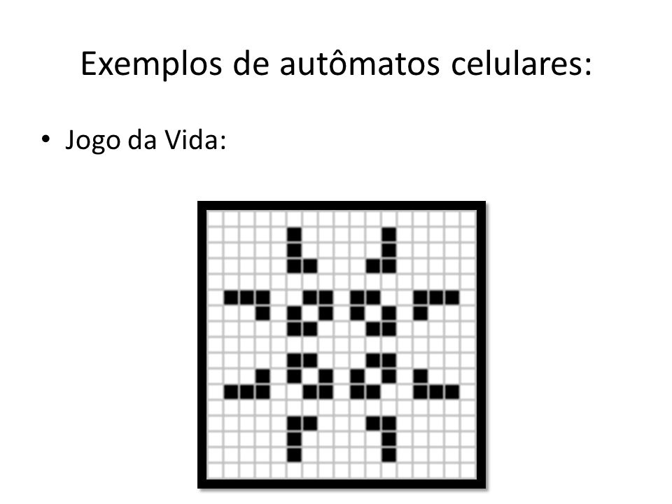 Exemplos de autômatos celulares: