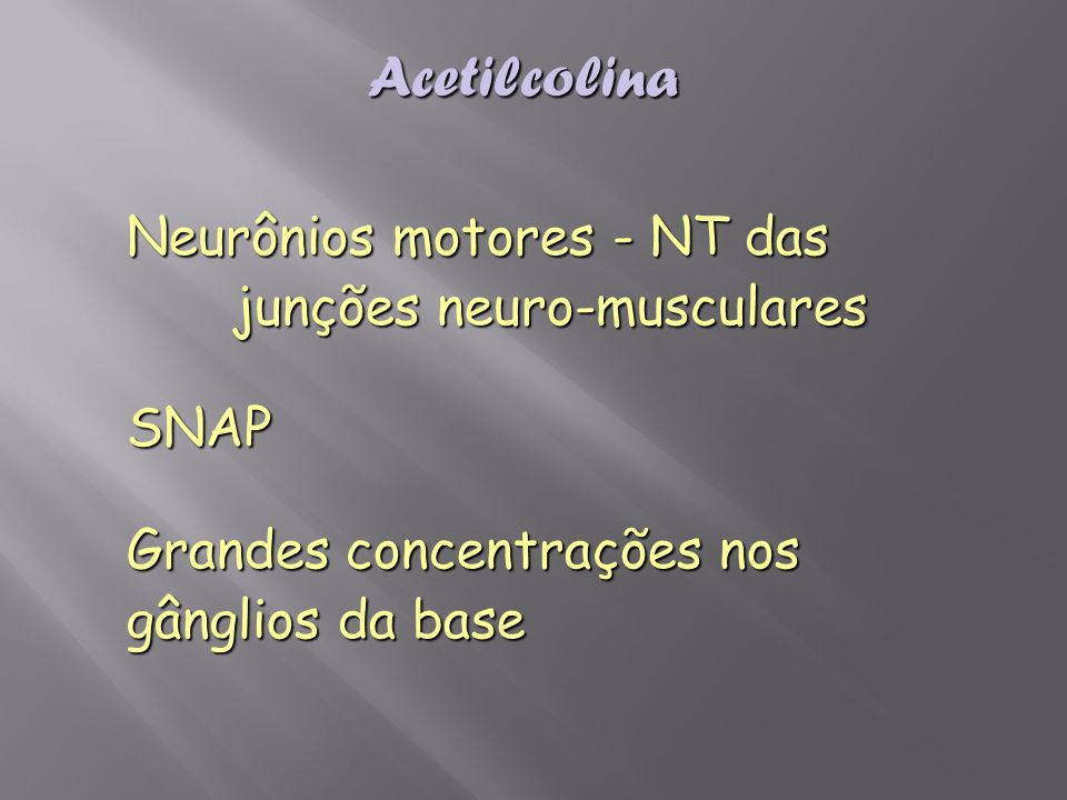 Acetilcolina Neurônios motores - NT das junções neuro-musculares SNAP