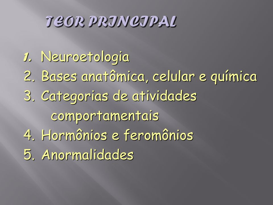 Teor Principal Neuroetologia Bases anatômica, celular e química