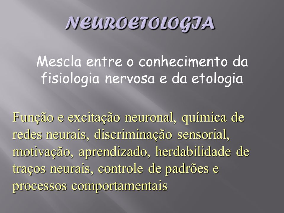 Mescla entre o conhecimento da fisiologia nervosa e da etologia