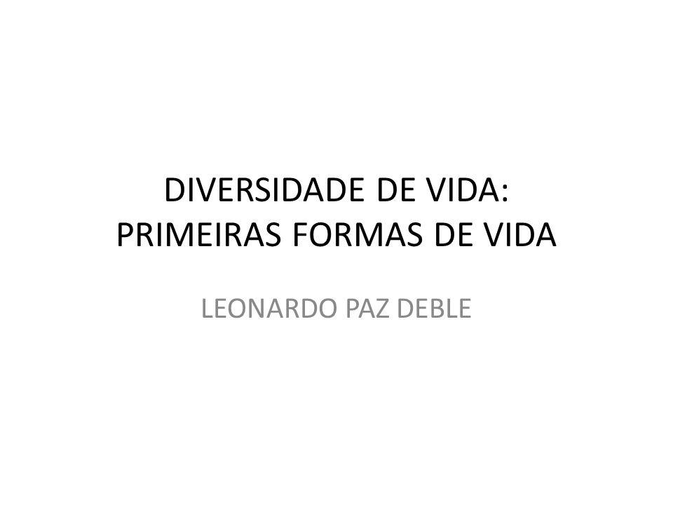DIVERSIDADE DE VIDA: PRIMEIRAS FORMAS DE VIDA