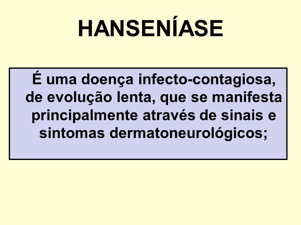HANSENÍASE É uma doença infecto-contagiosa, de evolução lenta, que se manifesta principalmente através de sinais e sintomas dermatoneurológicos;