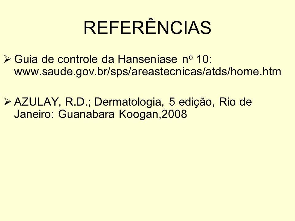 REFERÊNCIAS Guia de controle da Hanseníase no 10: www.saude.gov.br/sps/areastecnicas/atds/home.htm.