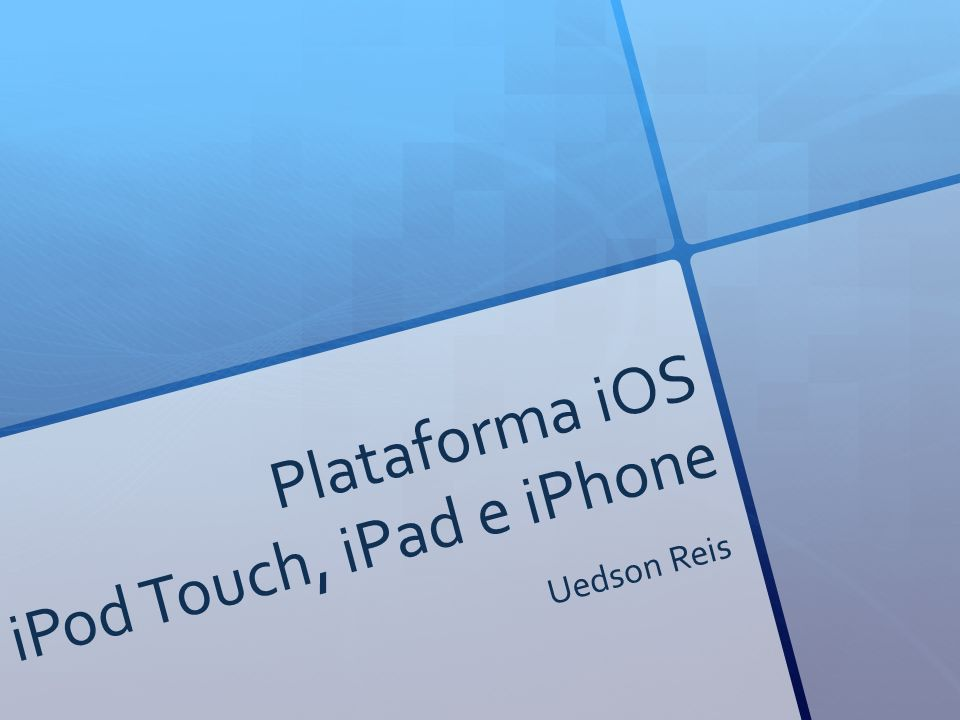 Plataforma iOS iPod Touch, iPad e iPhone