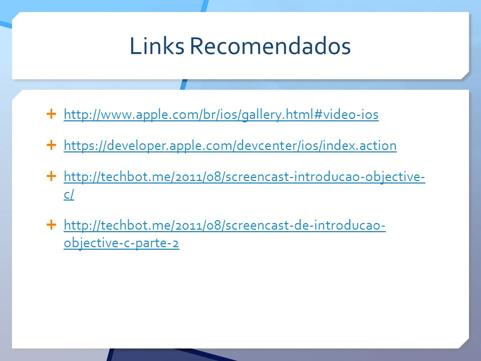 Links Recomendados http://www.apple.com/br/ios/gallery.html#video-ios