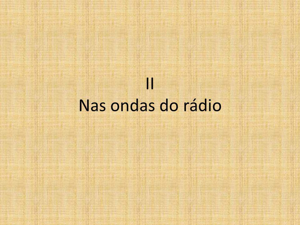 II Nas ondas do rádio