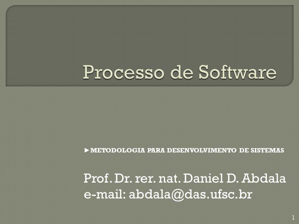 Processo de Software Prof. Dr. rer. nat. Daniel D. Abdala