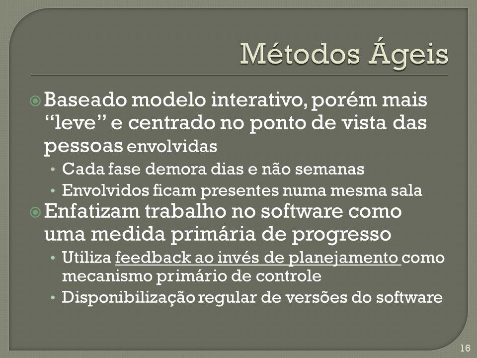 Métodos Ágeis Baseado modelo interativo, porém mais leve e centrado no ponto de vista das pessoas envolvidas.
