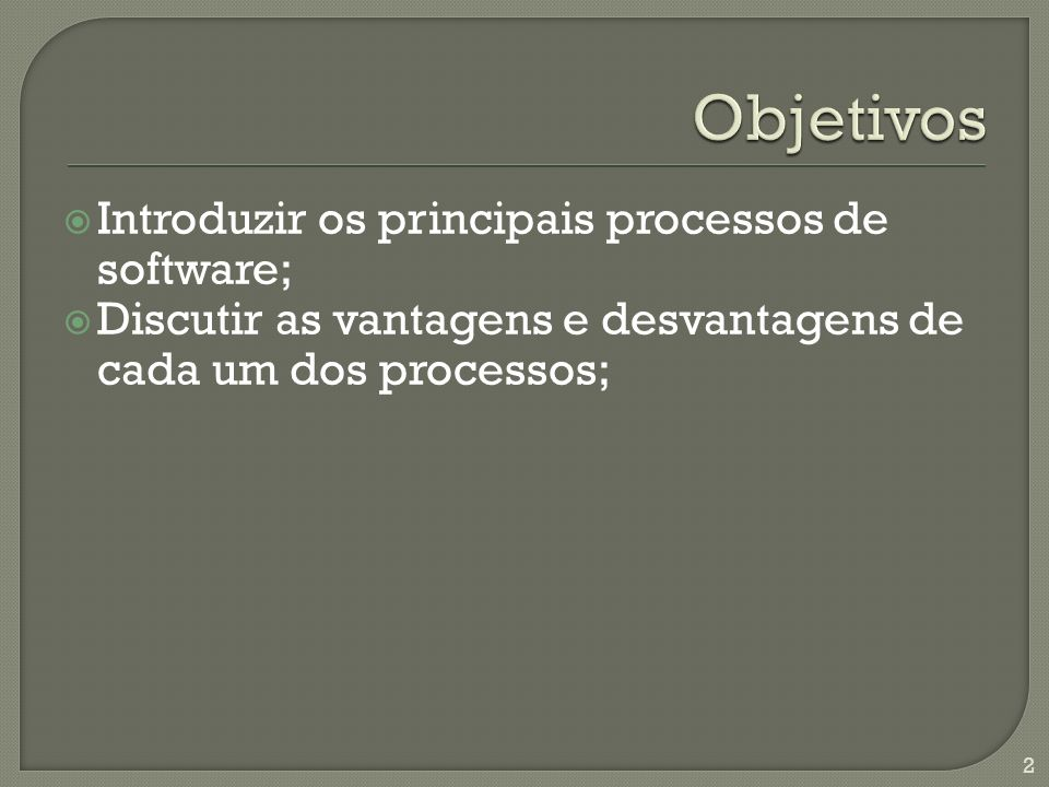 Objetivos Introduzir os principais processos de software;