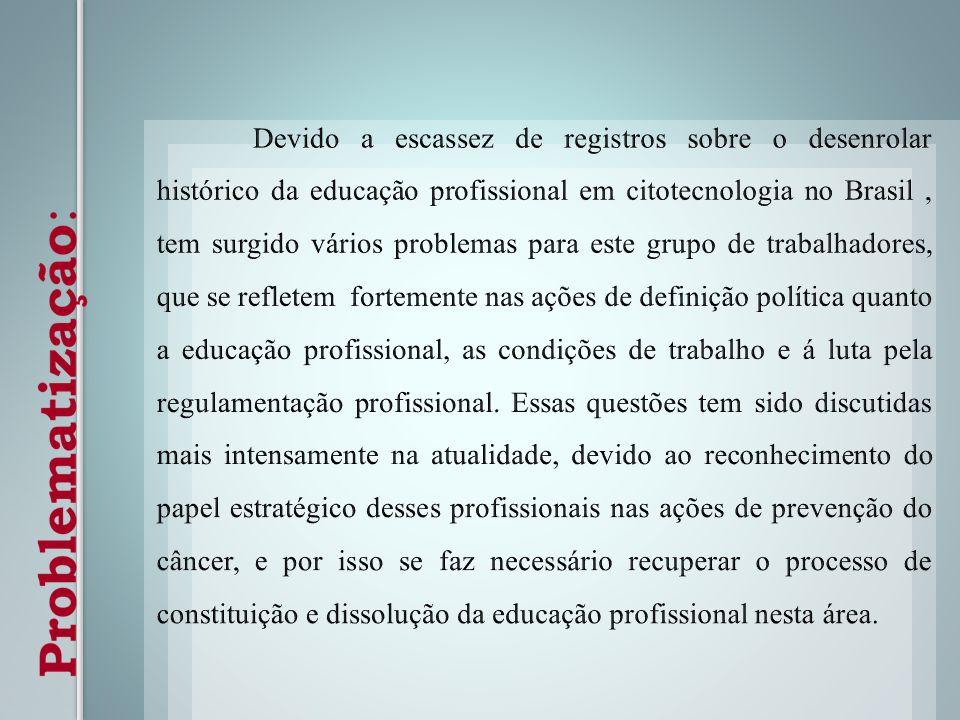 Devido a escassez de registros sobre o desenrolar histórico da educação profissional em citotecnologia no Brasil , tem surgido vários problemas para este grupo de trabalhadores, que se refletem fortemente nas ações de definição política quanto a educação profissional, as condições de trabalho e á luta pela regulamentação profissional.