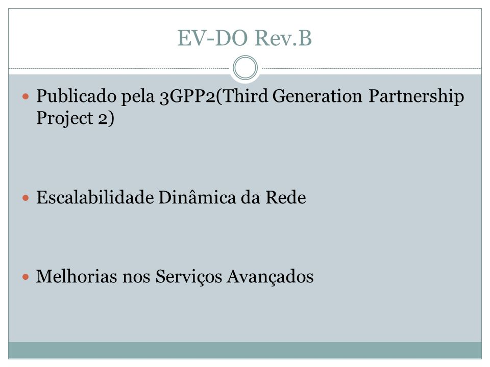 EV-DO Rev.B Publicado pela 3GPP2(Third Generation Partnership Project 2) Escalabilidade Dinâmica da Rede.