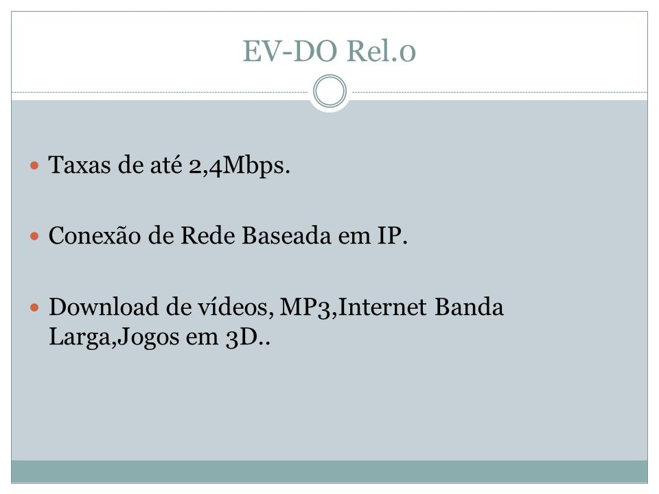 EV-DO Rel.0 Taxas de até 2,4Mbps. Conexão de Rede Baseada em IP.