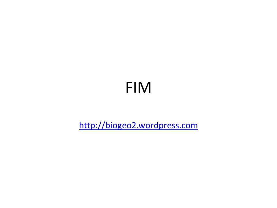 FIM http://biogeo2.wordpress.com