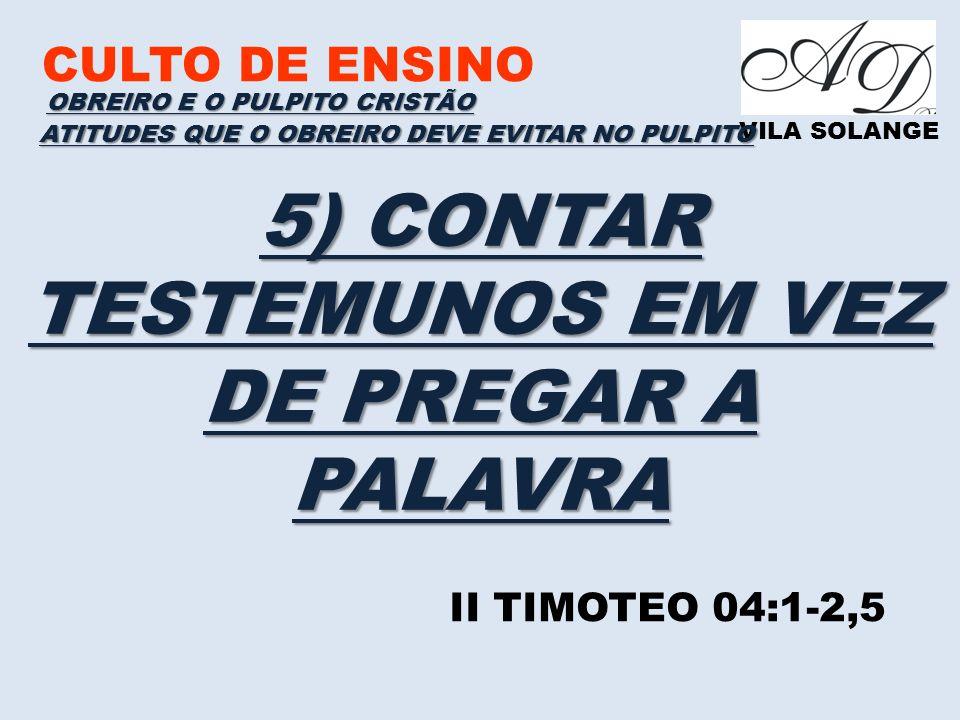 5) CONTAR TESTEMUNOS EM VEZ DE PREGAR A PALAVRA