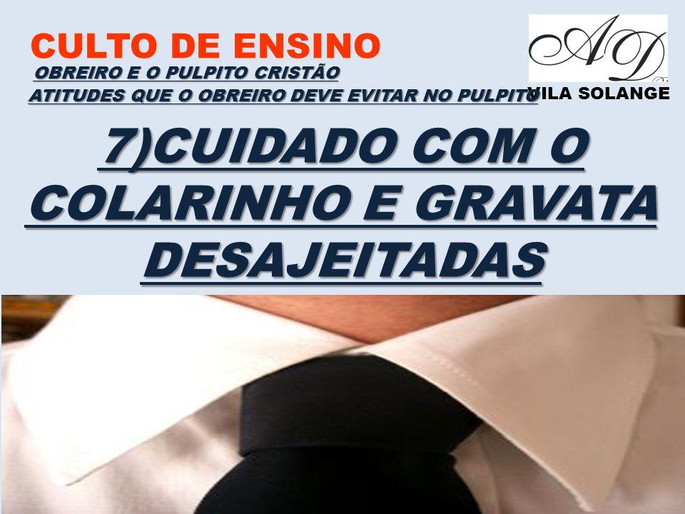 7)CUIDADO COM O COLARINHO E GRAVATA DESAJEITADAS