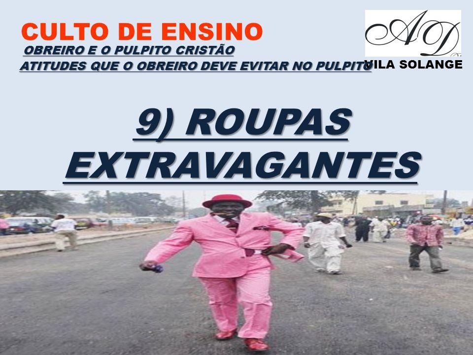 ATITUDES QUE O OBREIRO DEVE EVITAR NO PULPITO 9) ROUPAS EXTRAVAGANTES