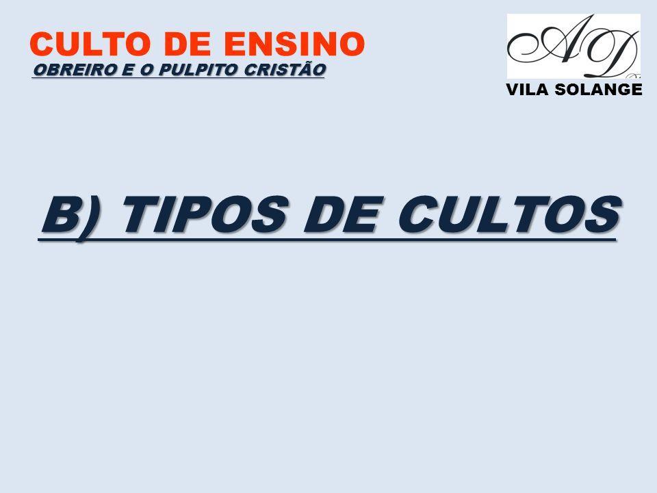 B) TIPOS DE CULTOS CULTO DE ENSINO OBREIRO E O PULPITO CRISTÃO