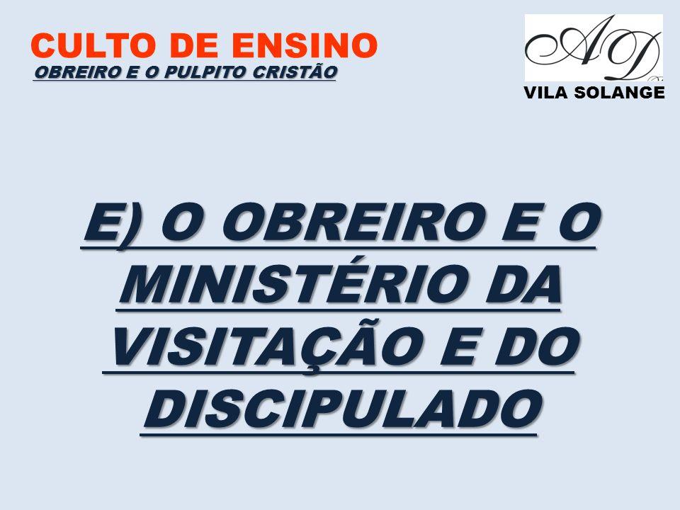 E) O OBREIRO E O MINISTÉRIO DA VISITAÇÃO E DO