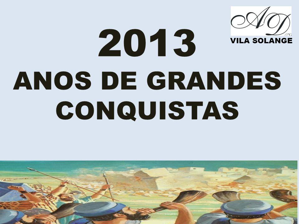 2013 ANOS DE GRANDES CONQUISTAS VILA SOLANGE