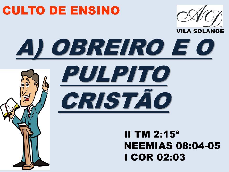 A) OBREIRO E O PULPITO CRISTÃO