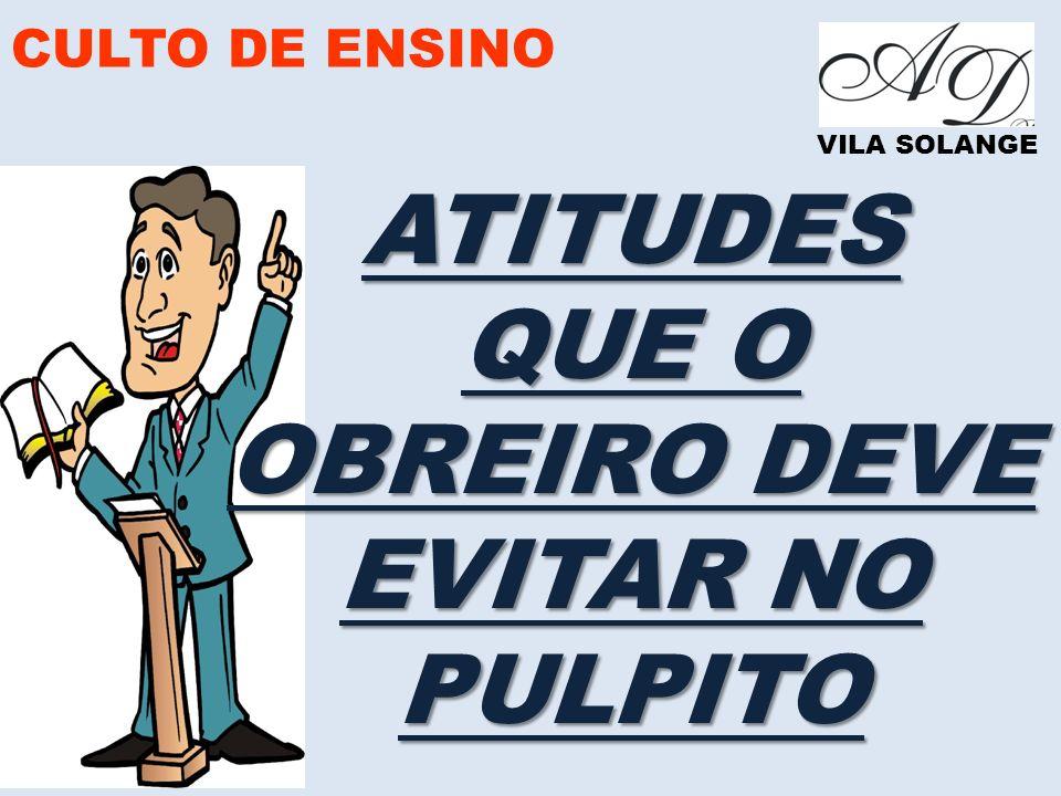 OBREIRO DEVE EVITAR NO PULPITO