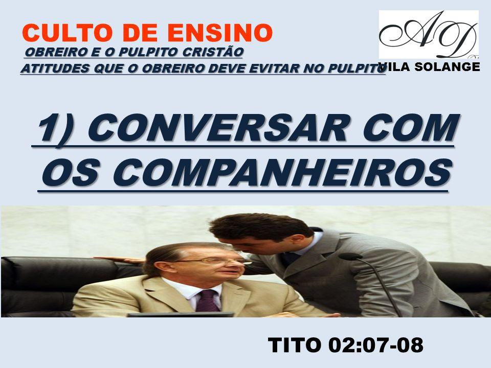 1) CONVERSAR COM OS COMPANHEIROS