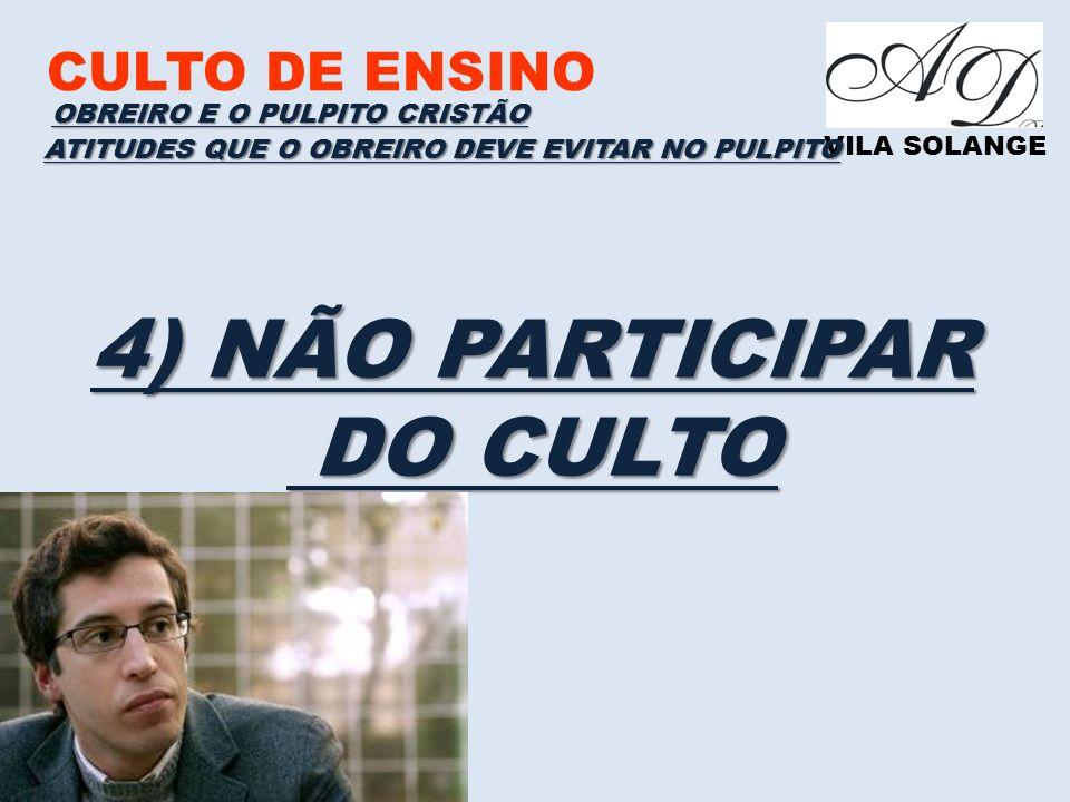 ATITUDES QUE O OBREIRO DEVE EVITAR NO PULPITO