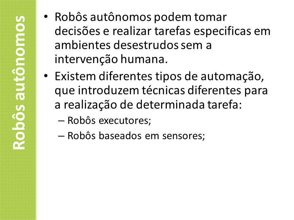 Robôs autônomos podem tomar decisões e realizar tarefas especificas em ambientes desestrudos sem a intervenção humana.