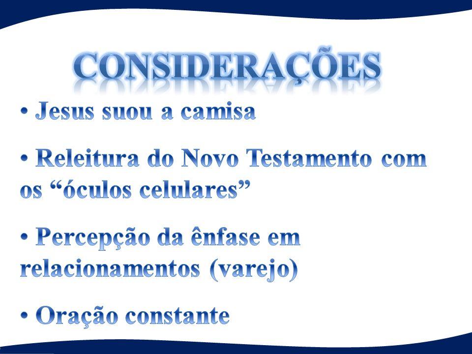CONSIDERAÇÕES Jesus suou a camisa