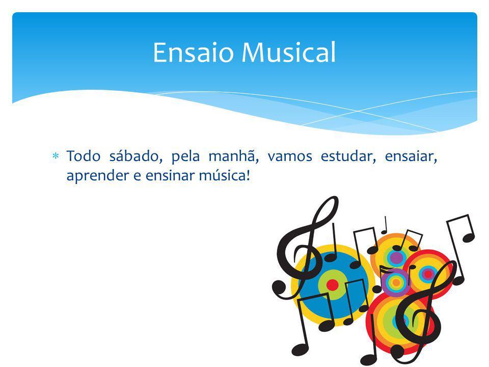 Ensaio Musical Todo sábado, pela manhã, vamos estudar, ensaiar, aprender e ensinar música!