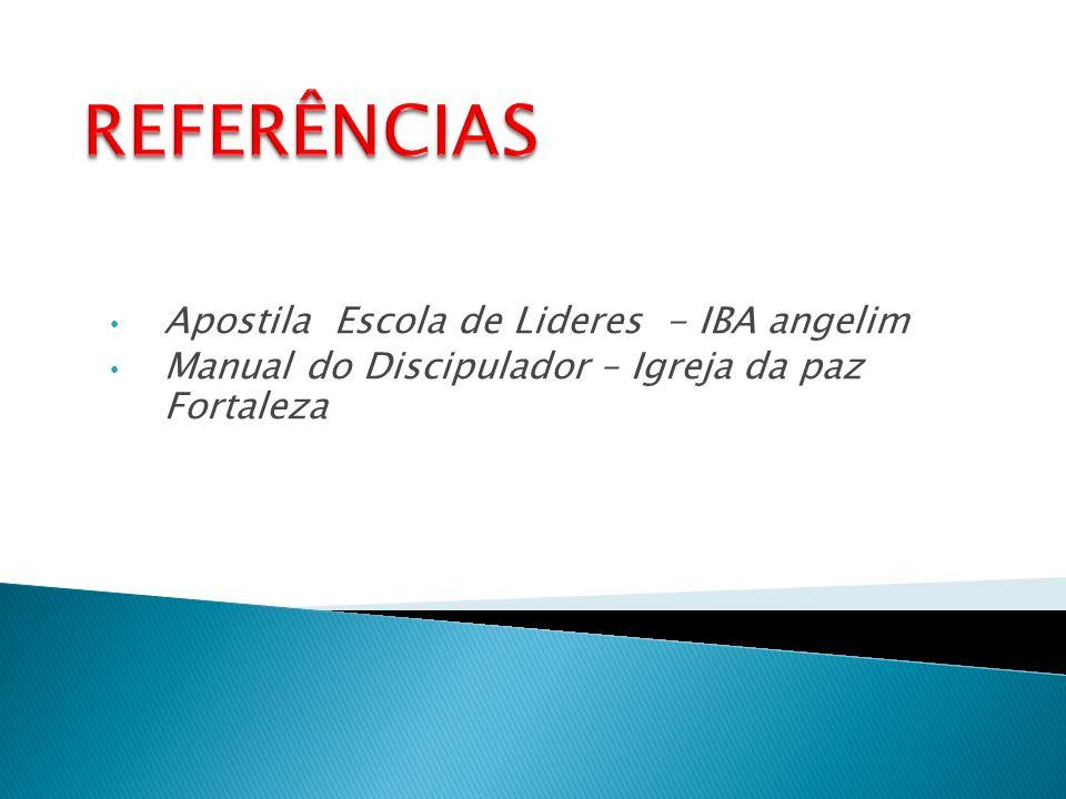 REFERÊNCIAS Apostila Escola de Lideres - IBA angelim
