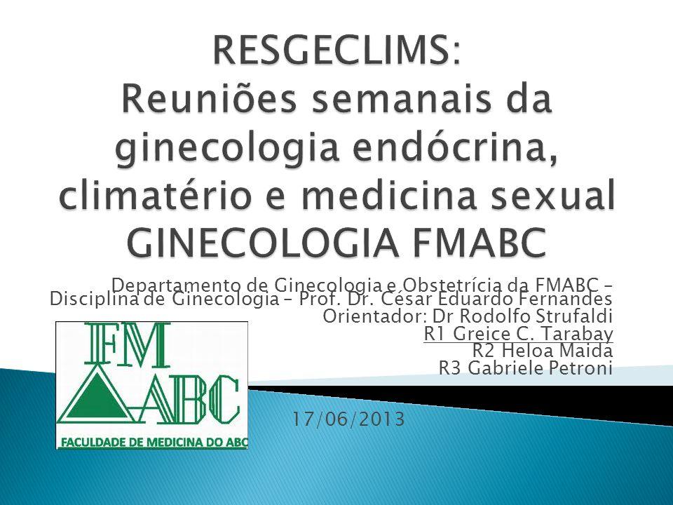 RESGECLIMS: Reuniões semanais da ginecologia endócrina, climatério e medicina sexual GINECOLOGIA FMABC