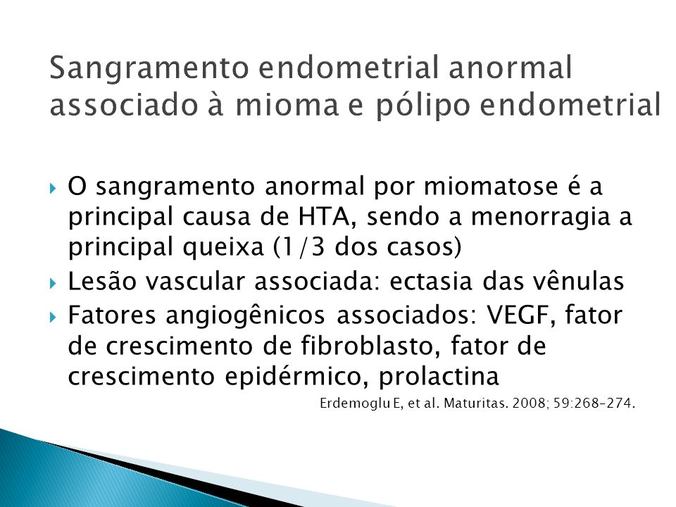 Sangramento endometrial anormal associado à mioma e pólipo endometrial