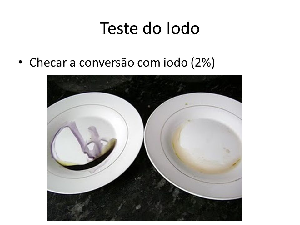 Teste do Iodo Checar a conversão com iodo (2%)