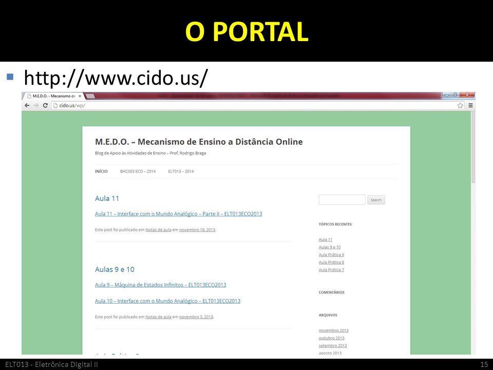 O PORTAL http://www.cido.us/ ELT013 - Eletrônica Digital II