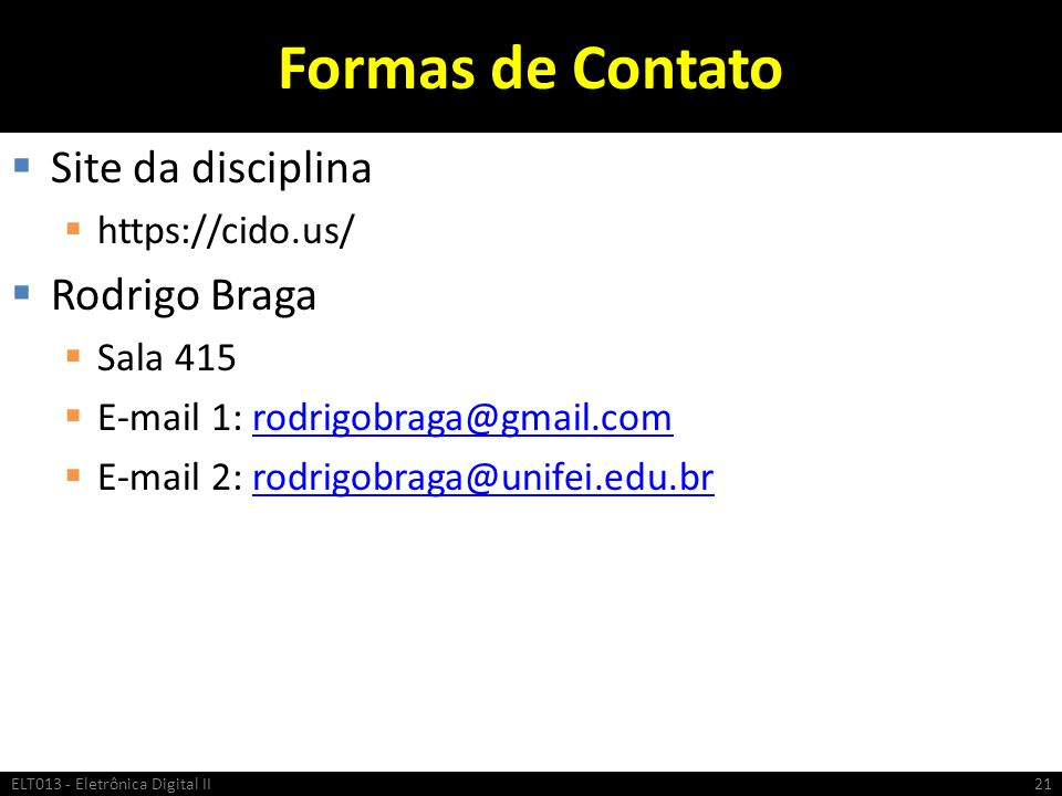 Formas de Contato Site da disciplina Rodrigo Braga https://cido.us/