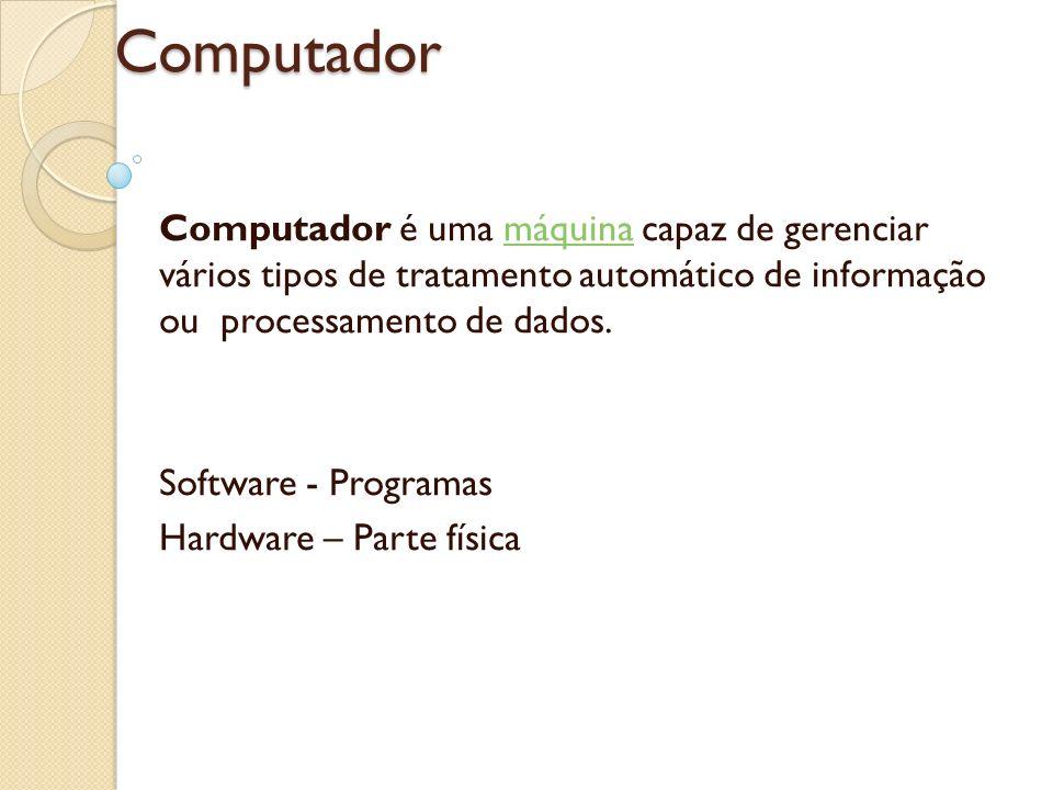 Computador Computador é uma máquina capaz de gerenciar vários tipos de tratamento automático de informação ou processamento de dados.