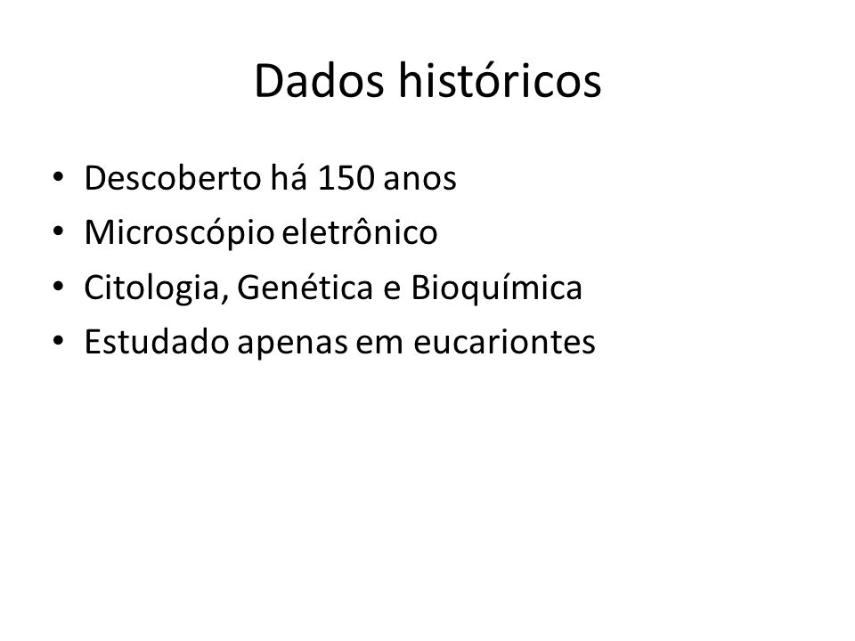 Dados históricos Descoberto há 150 anos Microscópio eletrônico