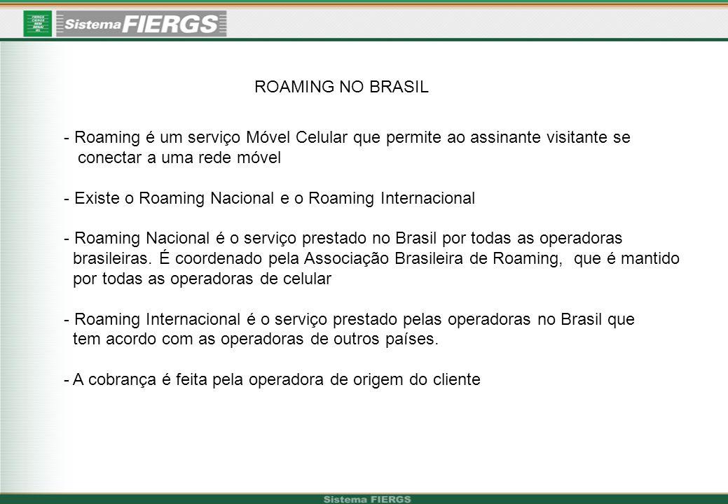 ROAMING NO BRASIL - Roaming é um serviço Móvel Celular que permite ao assinante visitante se. conectar a uma rede móvel.