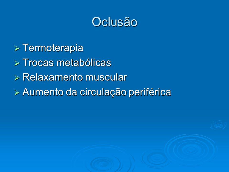 Oclusão Termoterapia Trocas metabólicas Relaxamento muscular