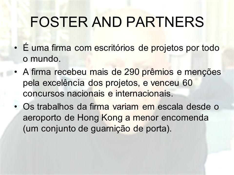 FOSTER AND PARTNERS É uma firma com escritórios de projetos por todo o mundo.