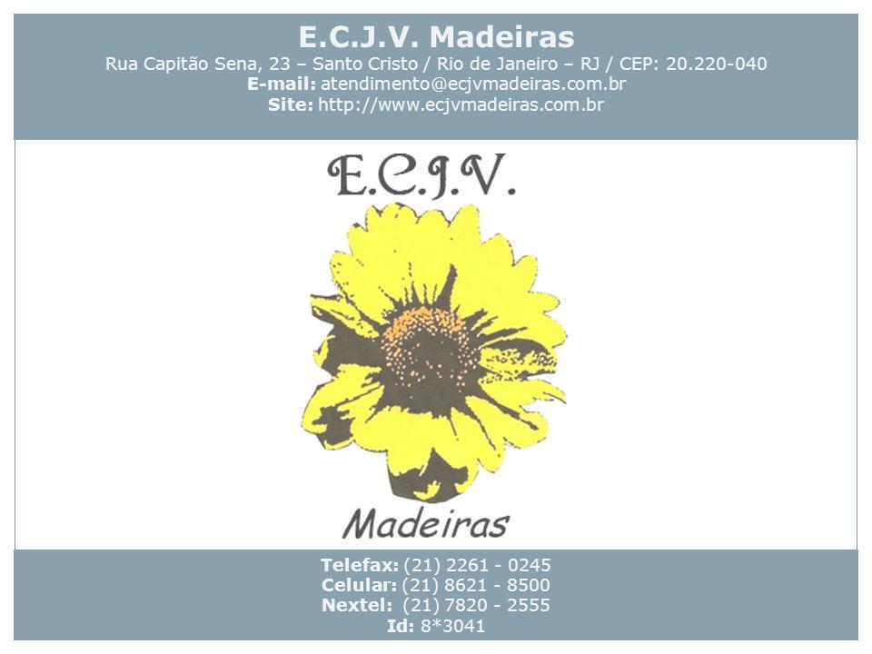 E.C.J.V. Madeiras Rua Capitão Sena, 23 – Santo Cristo / Rio de Janeiro – RJ / CEP: 20.220-040. E-mail: atendimento@ecjvmadeiras.com.br.