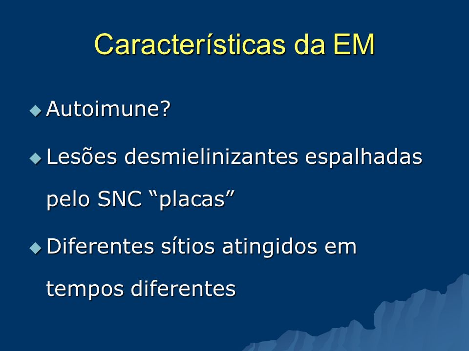 Características da EM Autoimune