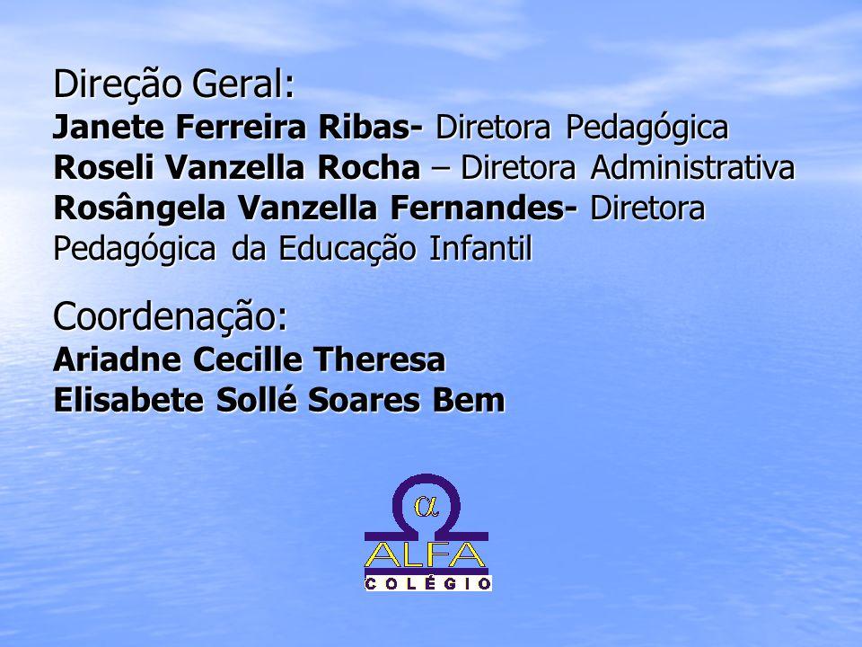 Direção Geral: Janete Ferreira Ribas- Diretora Pedagógica Roseli Vanzella Rocha – Diretora Administrativa Rosângela Vanzella Fernandes- Diretora Pedagógica da Educação Infantil