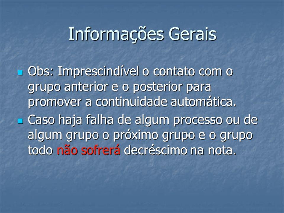 Informações Gerais Obs: Imprescindível o contato com o grupo anterior e o posterior para promover a continuidade automática.
